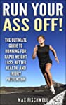 Run Your Ass Off!: The Ultimate Guide...