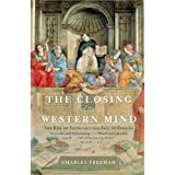 The Closing of the Western Mind: The Rise of Faith and the Fall of Reason ~ Charles Freeman