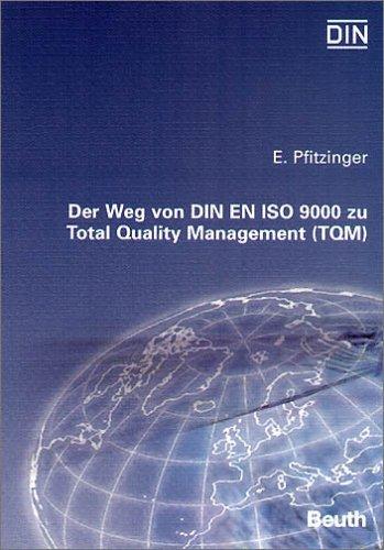 Der Weg Von Din En Iso 9000 Ff Zu Total Quality Management (Tqm).