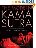 The Modern Kama Sutra: The Ultimate Guide to the Secrets of Erotic Pleasure