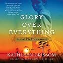 Glory over Everything: Beyond the Kitchen House Audiobook by Kathleen Grissom Narrated by To Be Announced