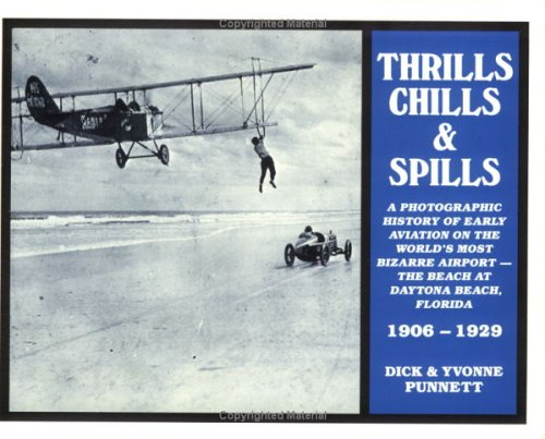 Thrills, Chills and Spills: A Photographic History of Early Aviation on the World's Most Bizarre Airport--The Beach at D