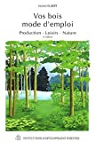 Vos bois mode d'emploi production : Production - Loisirs - Nature