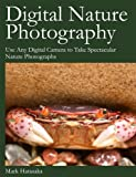 echange, troc Mark Hatasaka - Digital Nature Photography: Use Any Digital Camera to Take Spectacular Nature Photographs
