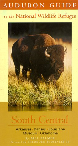 Audubon Guide to the National Wildlife Refuges: South Central: Arkansas, Kansas, Louisiana, Missouri, Oklahoma (Audubon Guides to the National Wildlife Refuges)