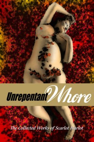 Unrepentant Whore: The Collected Works of Scarlot Harlot, Carol Leigh