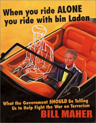 When You Ride Alone You Ride With Bin Laden : What the Government Should Be Telling Us to Help Fight the War on          Terrorism, BILL MAHER