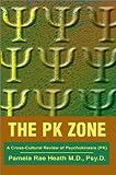 Pamela Heath The PK Zone: A Cross-Cultural Review of Psychokinesis (PK)