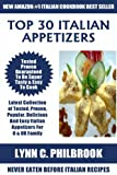 Top 30 Italian Appetizers: Latest Collection of Top 30 Tested, Proven, Popular, Delicious, Super Easy And Quick Italian Appetizer Recipes For You And Your Family