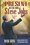 img - for By Dan Lier Present BETTER than Steve Jobs!: Secrets to a Perfect Presentation ... from someone who actually doe (1st First Edition) [Paperback] book / textbook / text book