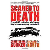 Scared to Death: From BSE to Global Warming: Why Scares are Costing Us the Earth ~ Richard North