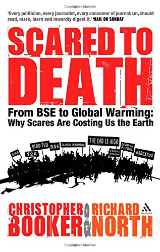 Scared to Death: From BSE to Global Warming: Why Scares are Costing Us the Earth
