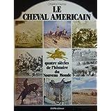 Le Cheval américain : Quatre siècles de l'histoire du Nouveau Monde