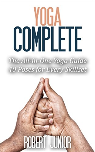 Free Kindle Book : Yoga Complete: The All-in-One Yoga Guide, 40 Poses for Every Skillset (Yoga Poses, Yoga Guide, Yoga for Beginners, Advanced Yoga, Meditation Book 2)