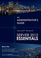 An Administrator's Guide to Windows Server 2012 Essentials (An Administrator's Guide to Windows Server 2012 Essentials) (English Edition)