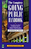 The Complete Going Public Handbook: Everything You Need to Know to Turn a Private Enterprise into a Publicly Traded Company (0761524061) by Frederick D. Lipman