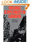 Violence and Diplomacy in Lebanon (Violence & Diplomacy in Lebanon)