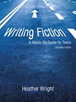 Writing Fiction: A Hands-On Guide for Teens: Canadian Edition