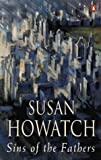 Sins Of The Fathers (0140127186) by Susan Howatch