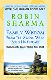 Family Wisdom from the Monk Who Sold His Ferrari: Nurturing the Leader Within Your Child