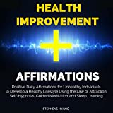Health Improvement Affirmations: Positive Daily Affirmations for Unhealthy Individuals to Develop a Healthy Lifestyle Using the Law of Attraction, Self-Hypnosis