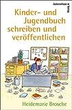 Kinderbuch und Jugendbuch schreiben & veröffentlichen - Mit einem Werkstattbericht von Kirsten Boie - Heidemarie Brosche