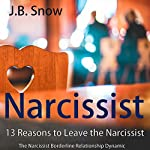 Narcissist: 13 Reasons to Leave the Narcissist: The Narcissist Borderline Relationship Dynamic: Transcend Mediocrity, Book 98 | J.B. Snow