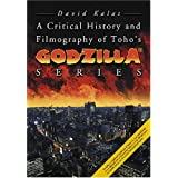A Critical History and Filmography of Toho's Godzilla� Series ~ David Kalat
