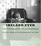 Ireland Ever: The Photographs of Jill Freedman (0810943409) by McCourt, Frank