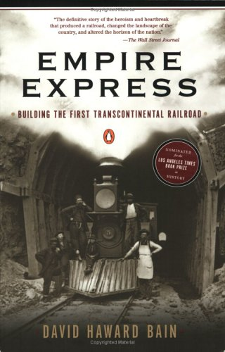 Empire Express: Building the First Transcontinental Railroad: David Haward Bain: 9780140084993: Amazon.com: Books