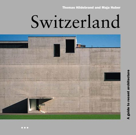 Switzerland. A guide to recent architecture (Architectural Travel Guides)