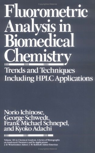 Fluorometric Analysis In Biomedical Chemistry: Trends And Techniques Including Hplc Applications (Chemical Analysis: A Series Of Monographs On Analytical Chemistry And Its Applications)