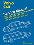 Volvo 240 Service Manual: DL, GL, Turbo, 240, 240 DL, 240 GL, 240 SE, 1983, 1984, 1985, 1986, 1987, 1988, 1989, 1990, 1991, 1992, 1993