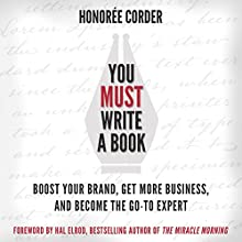 You Must Write a Book: Boost Your Brand, Get More Business, and Become the Go-To Expert Audiobook by Honoree Corder, Hal Elrod Narrated by Rob Actis