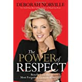 The Power of Respect: Benefit from the Most Forgotten Element of Success ~ Deborah Norville