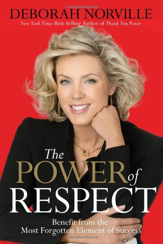 The Power of Respect: Benefit from the Most Forgotten Element of Success