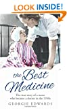 The Best Medicine: The True Story of a Nurse who became a Doctor in the 1950s