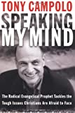 Speaking My Mind: The Radical Evangelical Prophet Tackles the Tough Issues Christians Are Afraid to Face (0849918170) by Tony Campolo