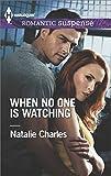 When No One Is Watching (Harlequin Romantic Suspense)