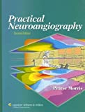 img - for Practical Neuroangiography by P. Pearse Morris MB BCh (2006-11-30) book / textbook / text book