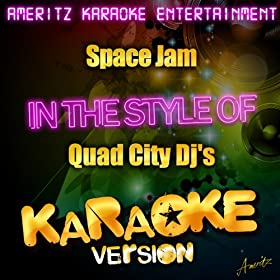 Space Jam (In the Style of Quad City Djs) [Karaoke Version]