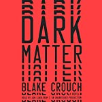 Dark Matter: A Novel | Blake Crouch
