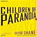 Children of Paranoia (       UNABRIDGED) by Trevor Shane Narrated by Steven Boyer, Emma Galvin