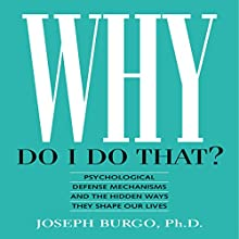 Why Do I Do That?: Psychological Defense Mechanisms and the Hidden Ways They Shape Our Lives Audiobook by Joseph Burgo PhD Narrated by John Raines