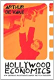 Hollywood Economics: How Extreme Uncertainty Shapes the Film Industry (Routledge Studies in Contemporary Political Economy)