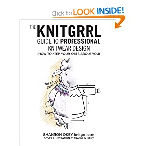 The Knitgrrl Guide to Professional Knitwear Design Shannon Okey and Franklin Habit