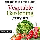 Vegetable Gardening for Beginners Hörbuch von  My Ebook Publishing House Gesprochen von: Matt Montanez