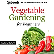 Vegetable Gardening for Beginners Audiobook by  My Ebook Publishing House Narrated by Matt Montanez