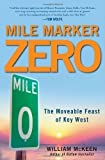 img - for By William McKeen:Mile Marker Zero: The Moveable Feast of Key West [Hardcover] book / textbook / text book