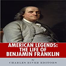 American Legends: The Life of Benjamin Franklin (       UNABRIDGED) by Charles River Editors Narrated by Liam Chase